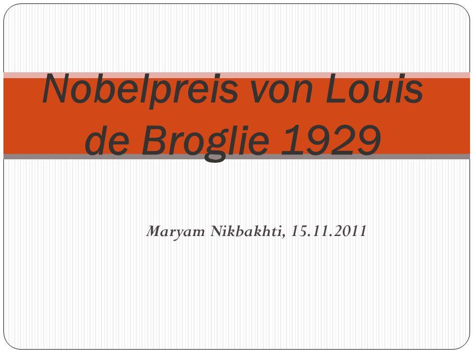 Maryam Nikbakhti, 15.11.2011 Nobelpreis von Louis de Broglie 1929