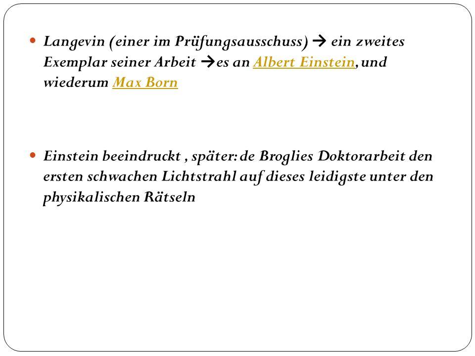 Langevin (einer im Prüfungsausschuss) ein zweites Exemplar seiner Arbeit es an Albert Einstein, und wiederum Max Born Albert EinsteinMax Born Einstein