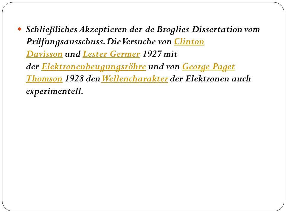 Schließliches Akzeptieren der de Broglies Dissertation vom Prüfungsausschuss. Die Versuche von Clinton Davisson und Lester Germer 1927 mit der Elektro