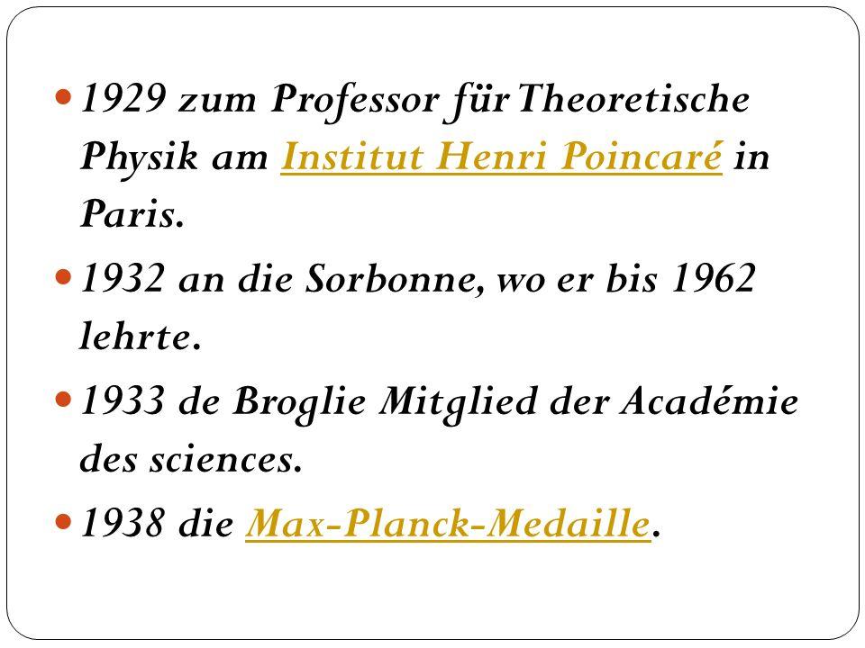 1929 zum Professor für Theoretische Physik am Institut Henri Poincaré in Paris.Institut Henri Poincaré 1932 an die Sorbonne, wo er bis 1962 lehrte. 19