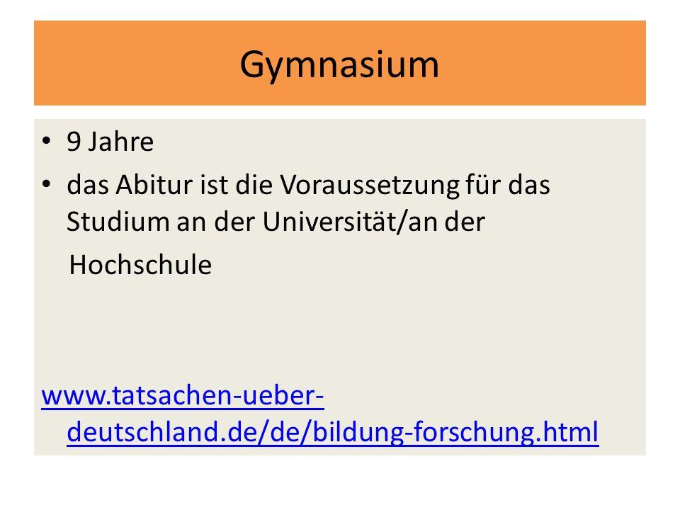 Gymnasium 9 Jahre das Abitur ist die Voraussetzung für das Studium an der Universität/an der Hochschule www.tatsachen-ueber- deutschland.de/de/bildung-forschung.html