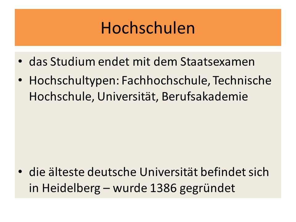 Hochschulen das Studium endet mit dem Staatsexamen Hochschultypen: Fachhochschule, Technische Hochschule, Universität, Berufsakademie die älteste deutsche Universität befindet sich in Heidelberg – wurde 1386 gegründet