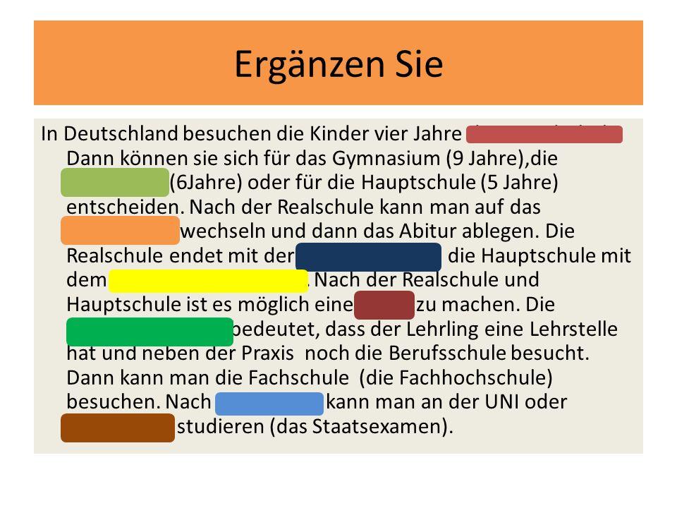Ergänzen Sie In Deutschland besuchen die Kinder vier Jahre die Grundschule.