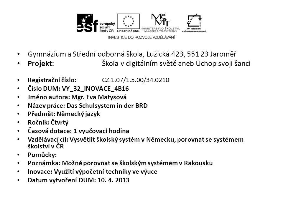 Gymnázium a Střední odborná škola, Lužická 423, 551 23 Jaroměř Projekt: Škola v digitálním světě aneb Uchop svoji šanci Registrační číslo: CZ.1.07/1.5.00/34.0210 Číslo DUM: VY_32_INOVACE_4B16 Jméno autora: Mgr.