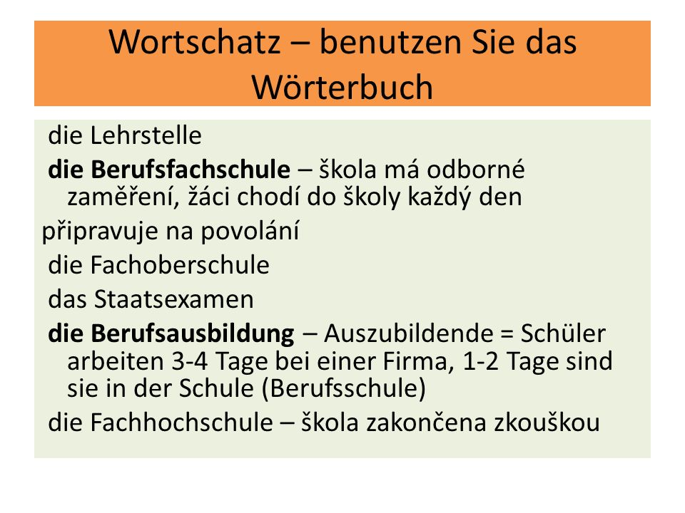 Wortschatz der Fachschulabschluss – tato zkouška má platnost jako maturita, má odbornější zaměření die Fachhochschule – škola zakončena závěrečnou zkouškou Diplomem