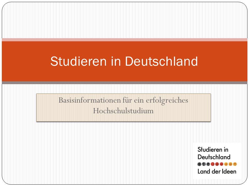 Basisinformationen für ein erfolgreiches Hochschulstudium Studieren in Deutschland