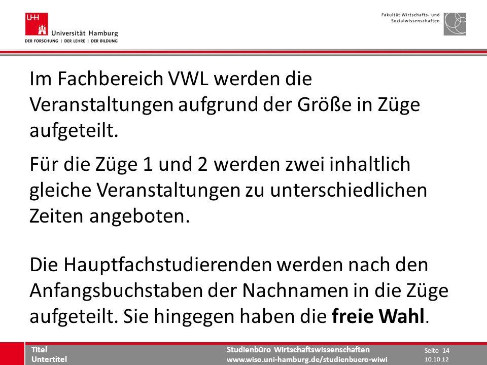Studienbüro Wirtschaftswissenschaften www.wiso.uni-hamburg.de/studienbuero-wiwi Im Fachbereich VWL werden die Veranstaltungen aufgrund der Größe in Zü