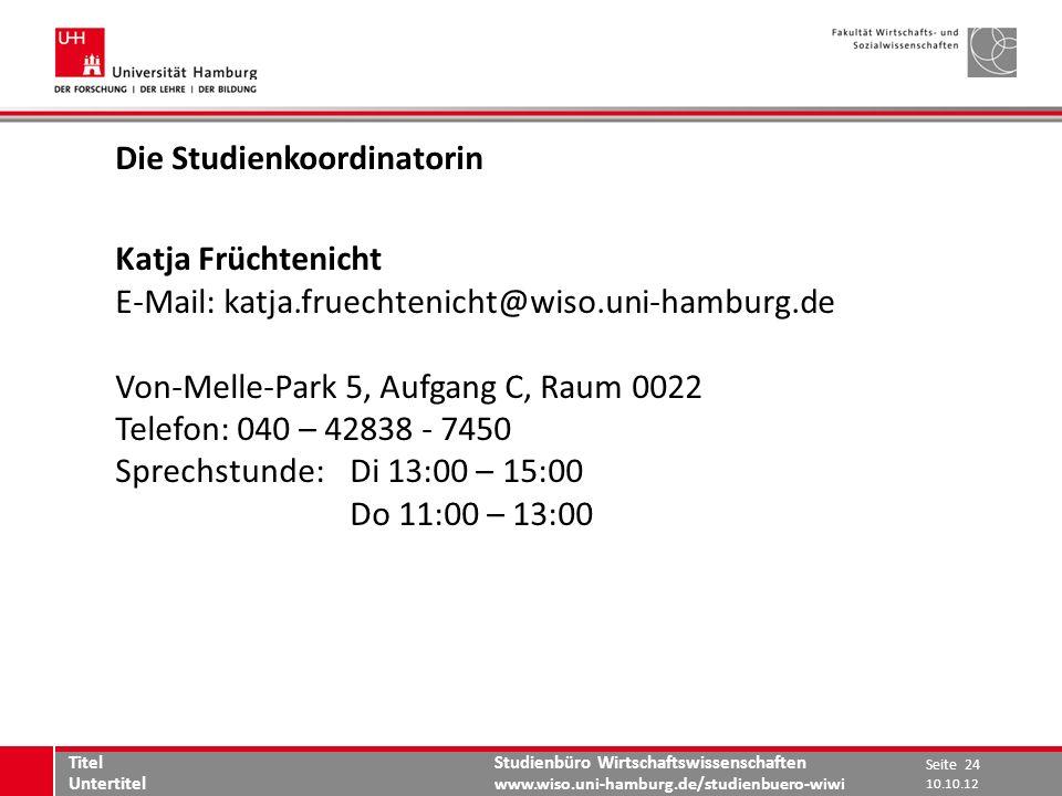 Studienbüro Wirtschaftswissenschaften www.wiso.uni-hamburg.de/studienbuero-wiwi Die Studienkoordinatorin Katja Früchtenicht E-Mail: katja.fruechtenich