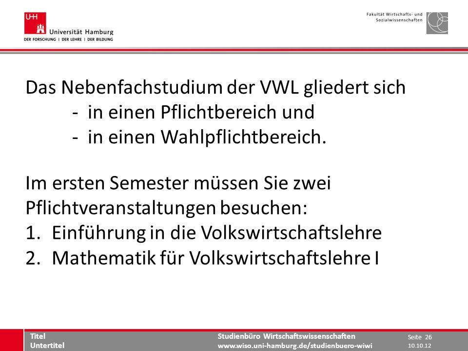 Studienbüro Wirtschaftswissenschaften www.wiso.uni-hamburg.de/studienbuero-wiwi Das Nebenfachstudium der VWL gliedert sich - in einen Pflichtbereich u