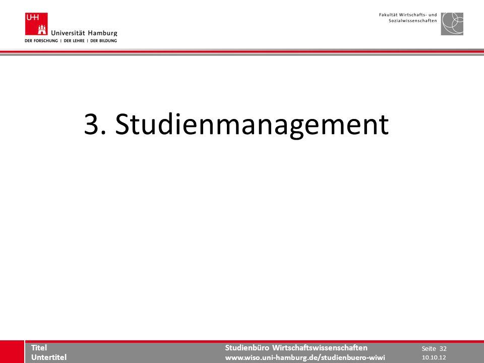 Studienbüro Wirtschaftswissenschaften www.wiso.uni-hamburg.de/studienbuero-wiwi 3. Studienmanagement Seite 32 Titel Untertitel 10.10.12