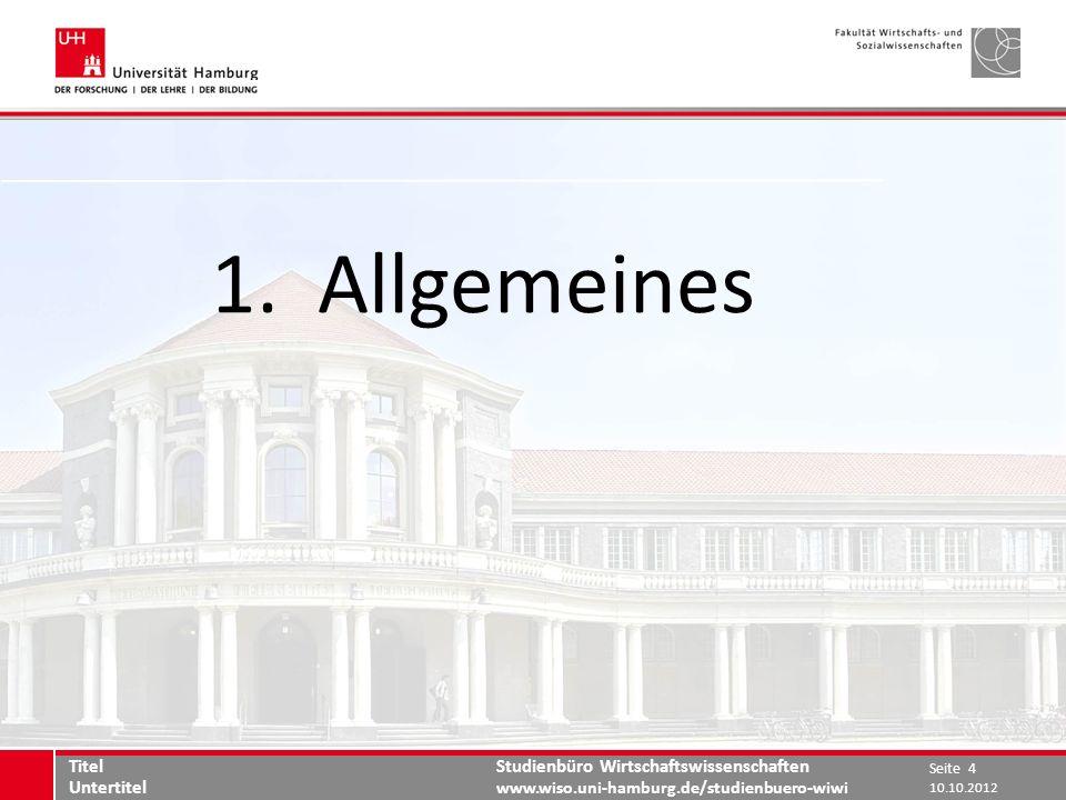 Studienbüro Wirtschaftswissenschaften www.wiso.uni-hamburg.de/studienbuero-wiwi 1.Allgemeines 10.10.2012 Seite 4 Titel Untertitel