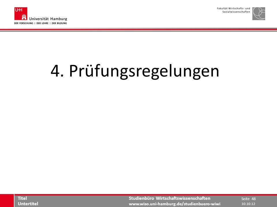 Studienbüro Wirtschaftswissenschaften www.wiso.uni-hamburg.de/studienbuero-wiwi 4. Prüfungsregelungen Seite 48 Titel Untertitel 10.10.12
