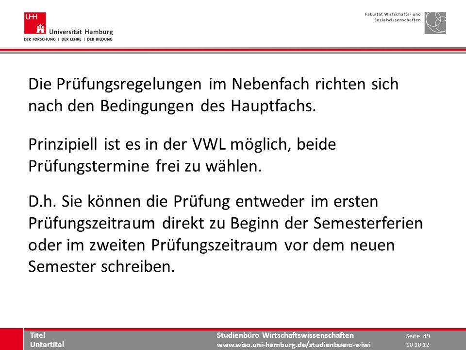 Studienbüro Wirtschaftswissenschaften www.wiso.uni-hamburg.de/studienbuero-wiwi Die Prüfungsregelungen im Nebenfach richten sich nach den Bedingungen