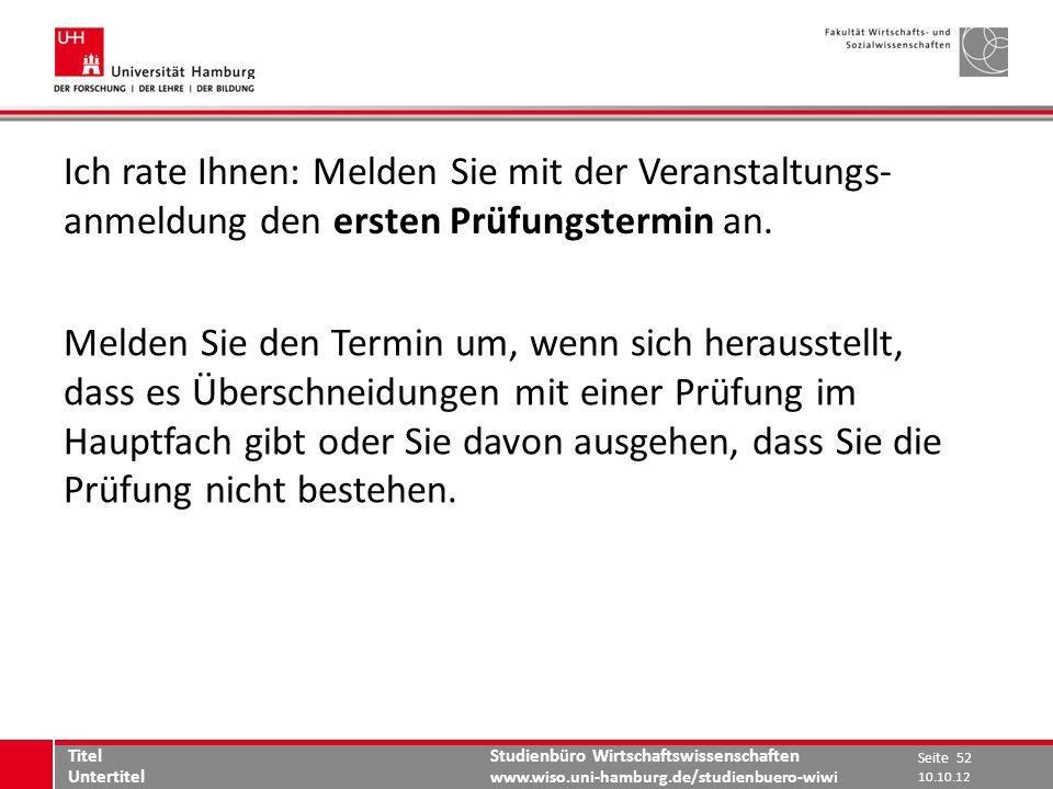 Studienbüro Wirtschaftswissenschaften www.wiso.uni-hamburg.de/studienbuero-wiwi Ich rate Ihnen: Melden Sie mit der Veranstaltungs- anmeldung den erste