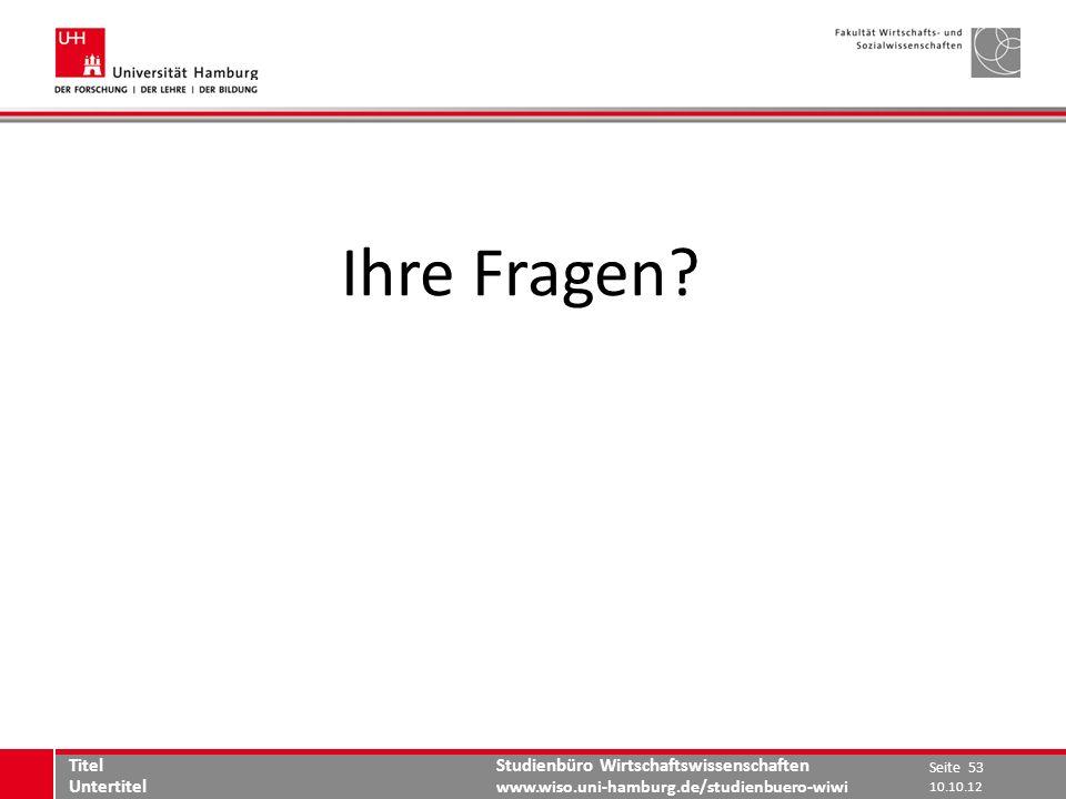 Studienbüro Wirtschaftswissenschaften www.wiso.uni-hamburg.de/studienbuero-wiwi Ihre Fragen? Seite 53 Titel Untertitel 10.10.12