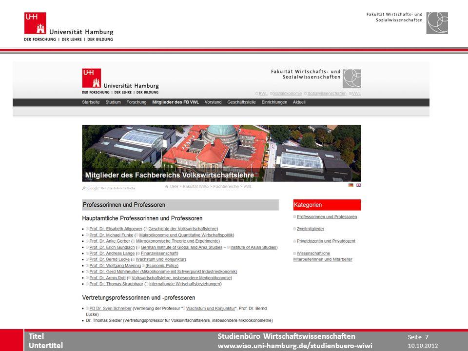 Studienbüro Wirtschaftswissenschaften www.wiso.uni-hamburg.de/studienbuero-wiwi www.wiso.uni-hamburg.de 10.10.2012 Seite 7 Titel Untertitel