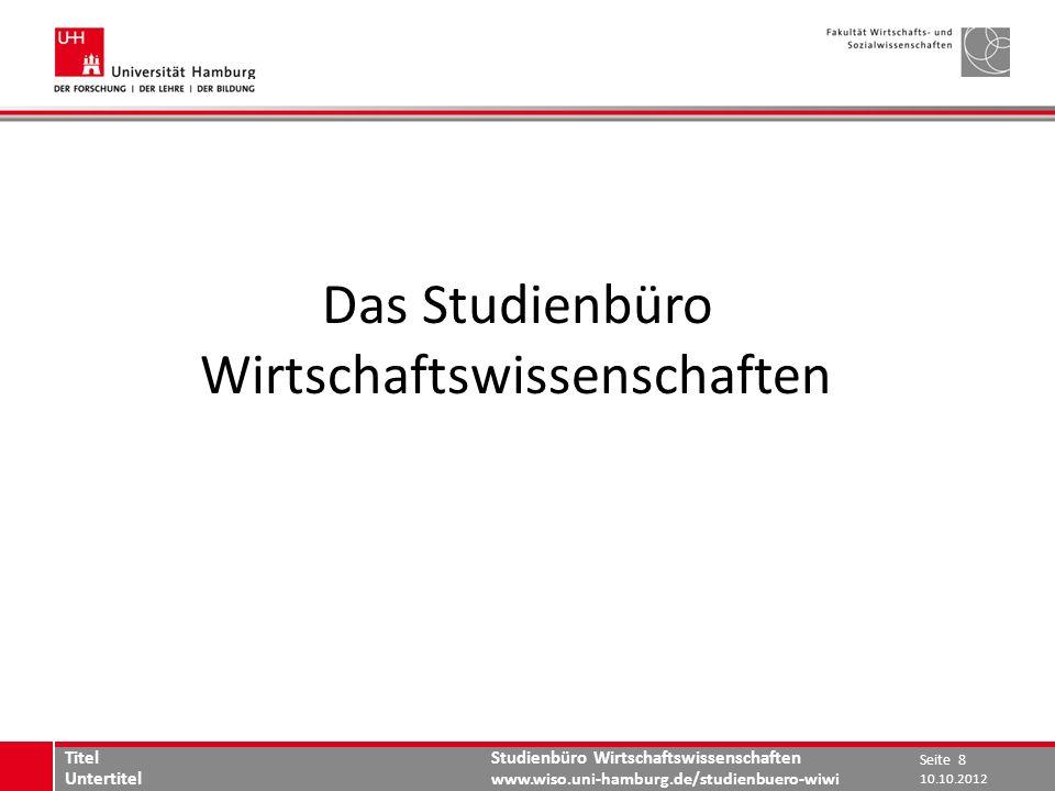 Studienbüro Wirtschaftswissenschaften www.wiso.uni-hamburg.de/studienbuero-wiwi Das Studienbüro Wirtschaftswissenschaften 10.10.2012 Seite 8 Titel Unt