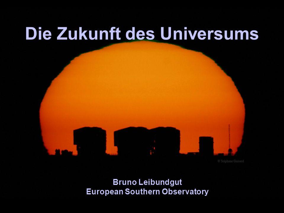 Die Zukunft des Universums Bruno Leibundgut European Southern Observatory