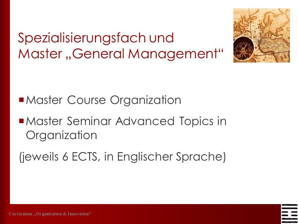 Spezialisierungsfach und Master General Management Master Course Organization Master Seminar Advanced Topics in Organization (jeweils 6 ECTS, in Engli