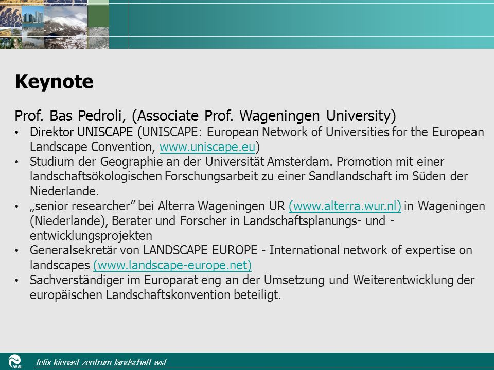 WSL felix kienast zentrum landschaft wsl Prof. Bas Pedroli, (Associate Prof.