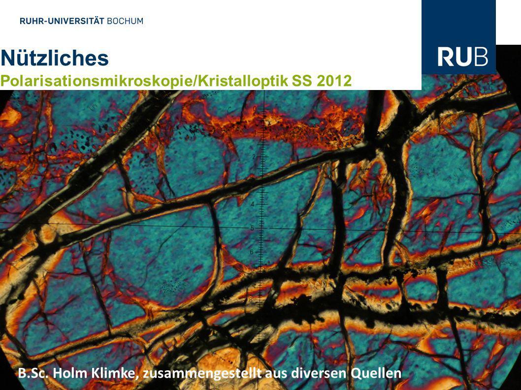 Nützliches Polarisationsmikroskopie/Kristalloptik SS 2012 B.Sc. Holm Klimke, zusammengestellt aus diversen Quellen