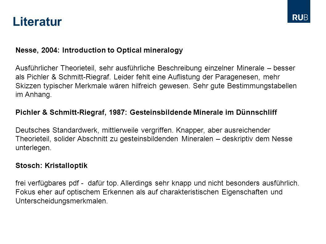 Literatur Nesse, 2004: Introduction to Optical mineralogy Ausführlicher Theorieteil, sehr ausführliche Beschreibung einzelner Minerale – besser als Pi