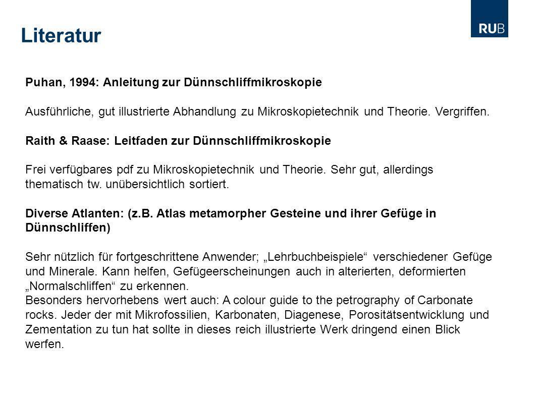 Literatur Puhan, 1994: Anleitung zur Dünnschliffmikroskopie Ausführliche, gut illustrierte Abhandlung zu Mikroskopietechnik und Theorie. Vergriffen. R