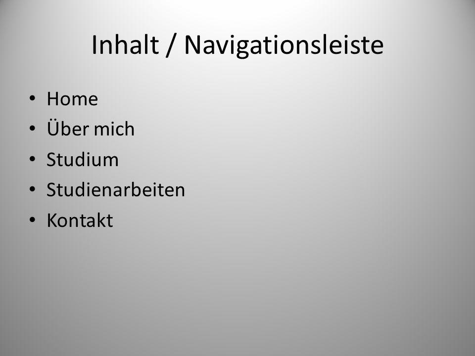 Inhalt / Navigationsleiste Home Über mich Studium Studienarbeiten Kontakt
