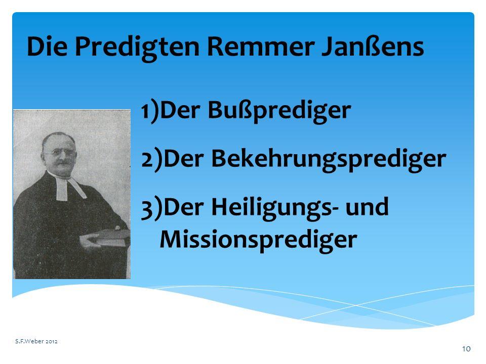 S.F.Weber 2012 10 1)Der Bußprediger 2)Der Bekehrungsprediger 3)Der Heiligungs- und Missionsprediger Die Predigten Remmer Janßens