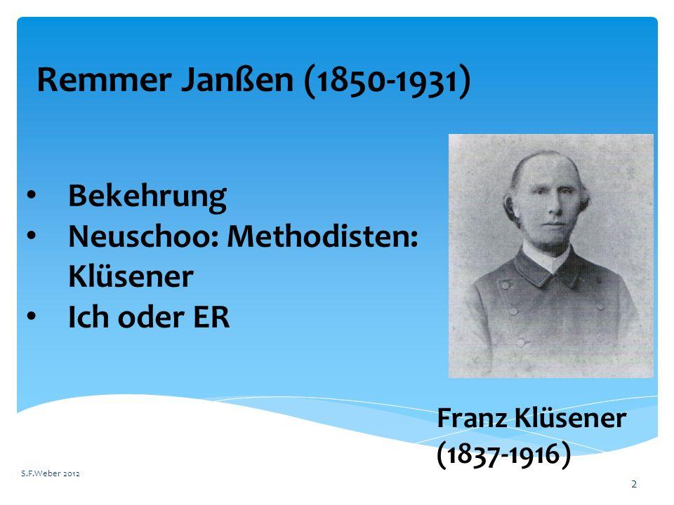 Remmer Janßen (1850-1931) S.F.Weber 2012 2 Bekehrung Neuschoo: Methodisten: Klüsener Ich oder ER Franz Klüsener (1837-1916)