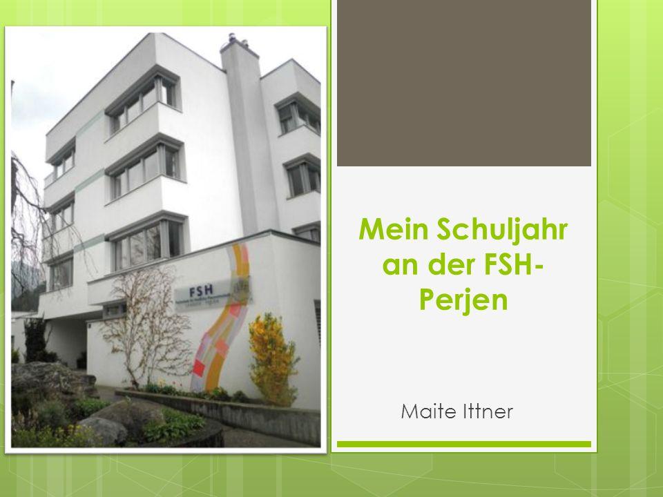 Mein Schuljahr an der FSH- Perjen Maite Ittner