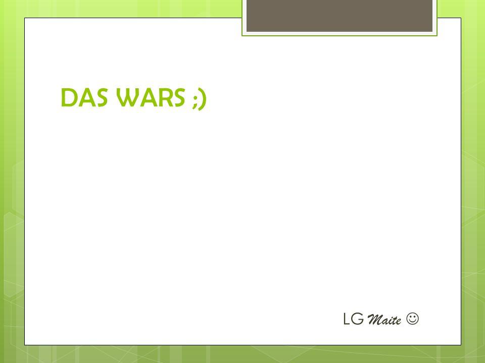 DAS WARS ;) LG Maite