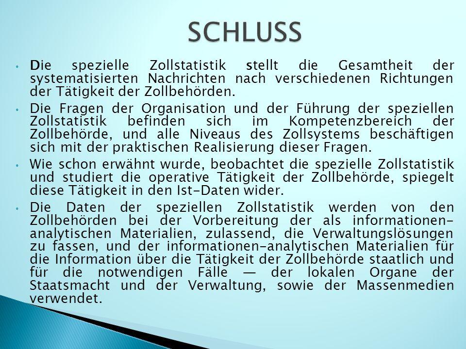 Die spezielle Zollstatistik stellt die Gesamtheit der systematisierten Nachrichten nach verschiedenen Richtungen der Tätigkeit der Zollbehörden.