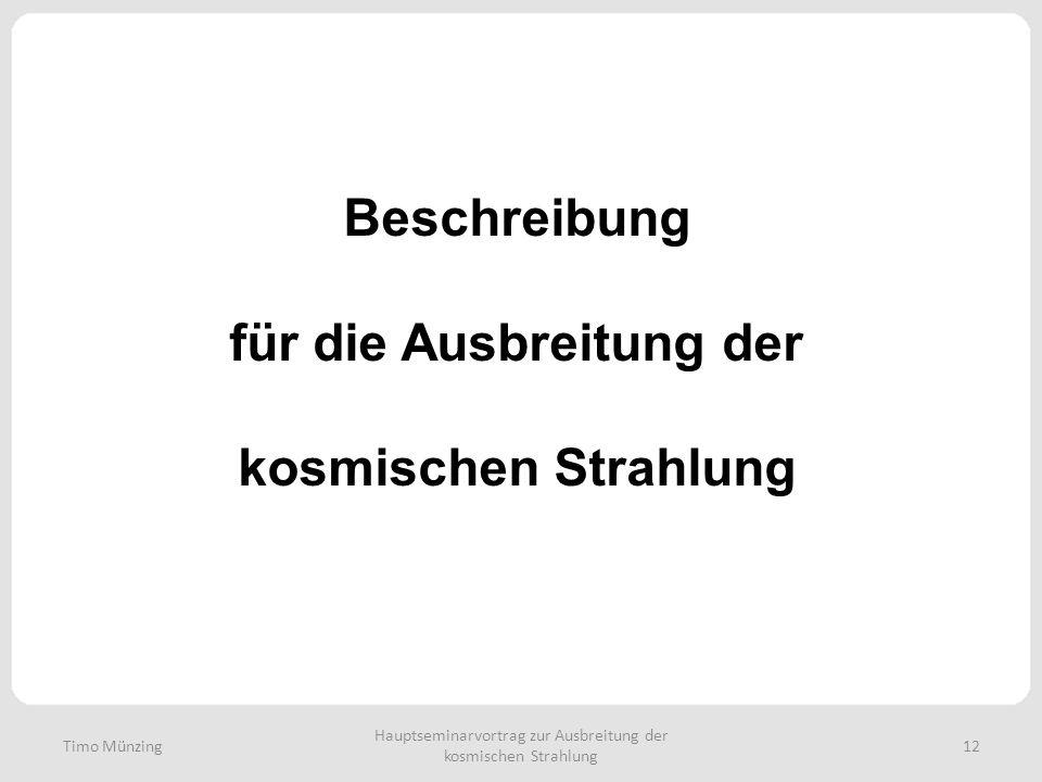 Hauptseminarvortrag zur Ausbreitung der kosmischen Strahlung 12 Beschreibung für die Ausbreitung der kosmischen Strahlung Timo Münzing