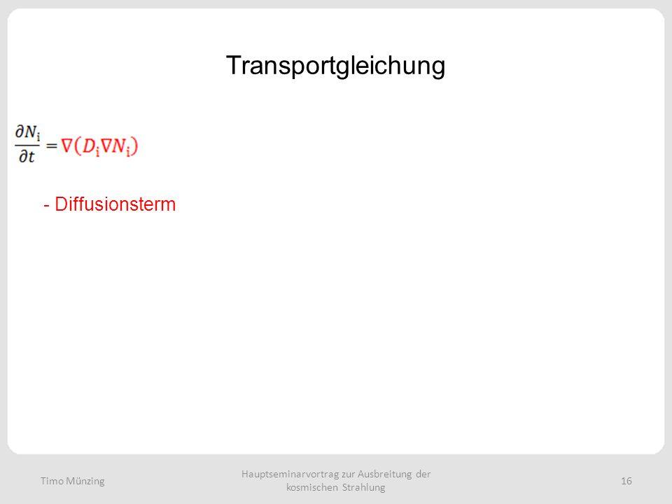 Hauptseminarvortrag zur Ausbreitung der kosmischen Strahlung 16 Transportgleichung - Diffusionsterm Timo Münzing
