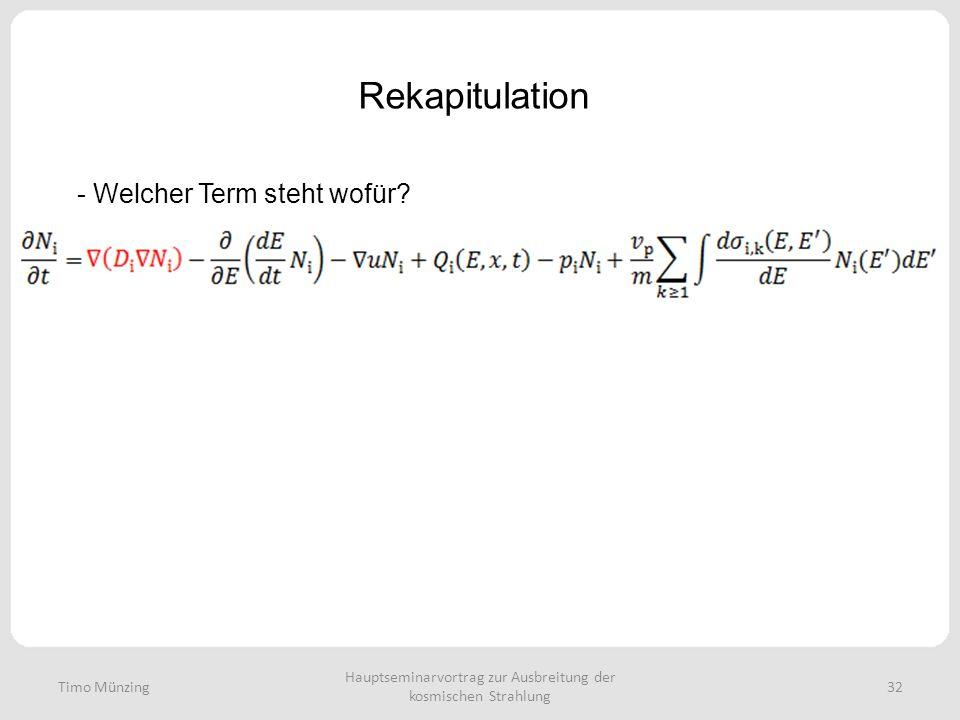 Hauptseminarvortrag zur Ausbreitung der kosmischen Strahlung 32 Rekapitulation Timo Münzing - Welcher Term steht wofür?