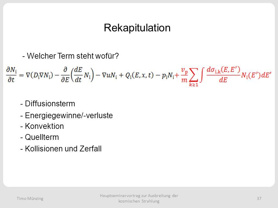 Hauptseminarvortrag zur Ausbreitung der kosmischen Strahlung 37 Rekapitulation Timo Münzing - Welcher Term steht wofür? - Diffusionsterm - Energiegewi