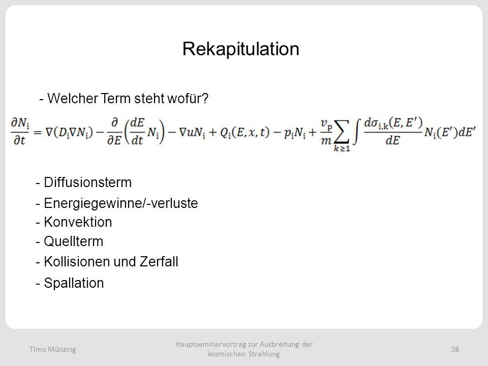 Hauptseminarvortrag zur Ausbreitung der kosmischen Strahlung 38 Rekapitulation Timo Münzing - Welcher Term steht wofür? - Diffusionsterm - Energiegewi