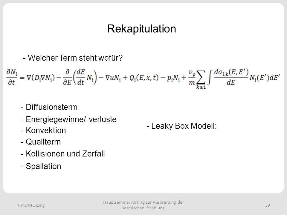 Hauptseminarvortrag zur Ausbreitung der kosmischen Strahlung 39 Rekapitulation Timo Münzing - Welcher Term steht wofür? - Diffusionsterm - Energiegewi