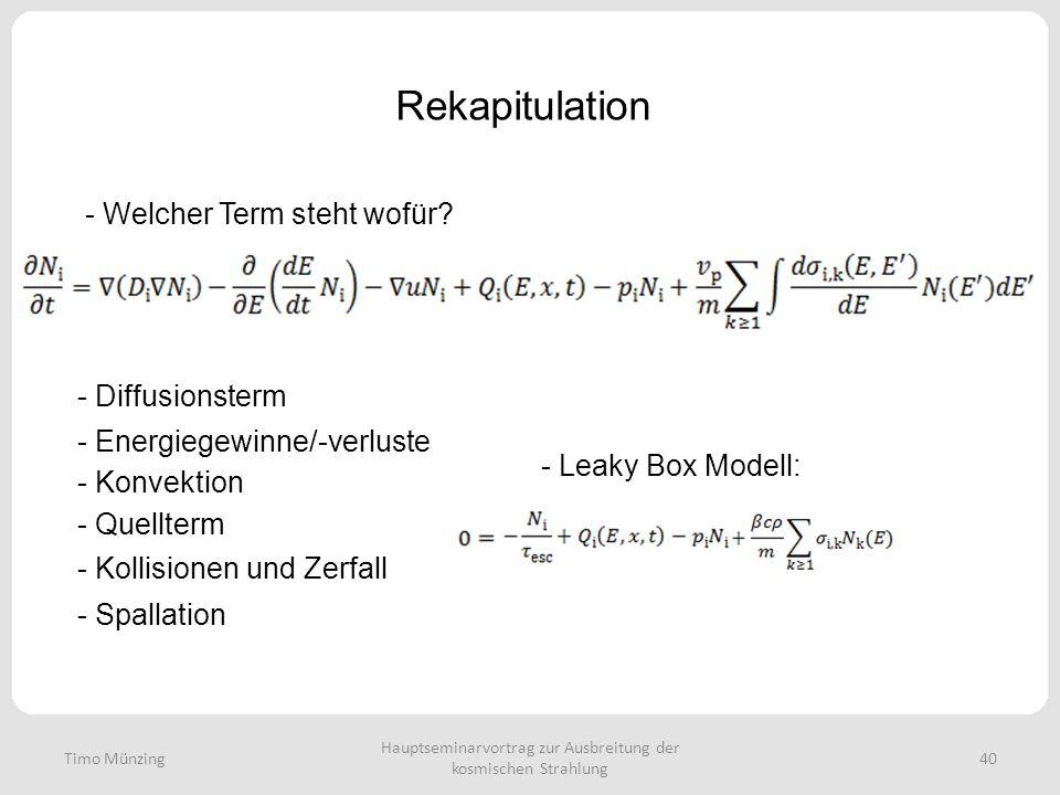 Hauptseminarvortrag zur Ausbreitung der kosmischen Strahlung 40 Rekapitulation Timo Münzing - Welcher Term steht wofür? - Diffusionsterm - Energiegewi