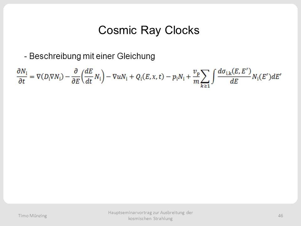 Hauptseminarvortrag zur Ausbreitung der kosmischen Strahlung 46 Cosmic Ray Clocks Timo Münzing - Beschreibung mit einer Gleichung
