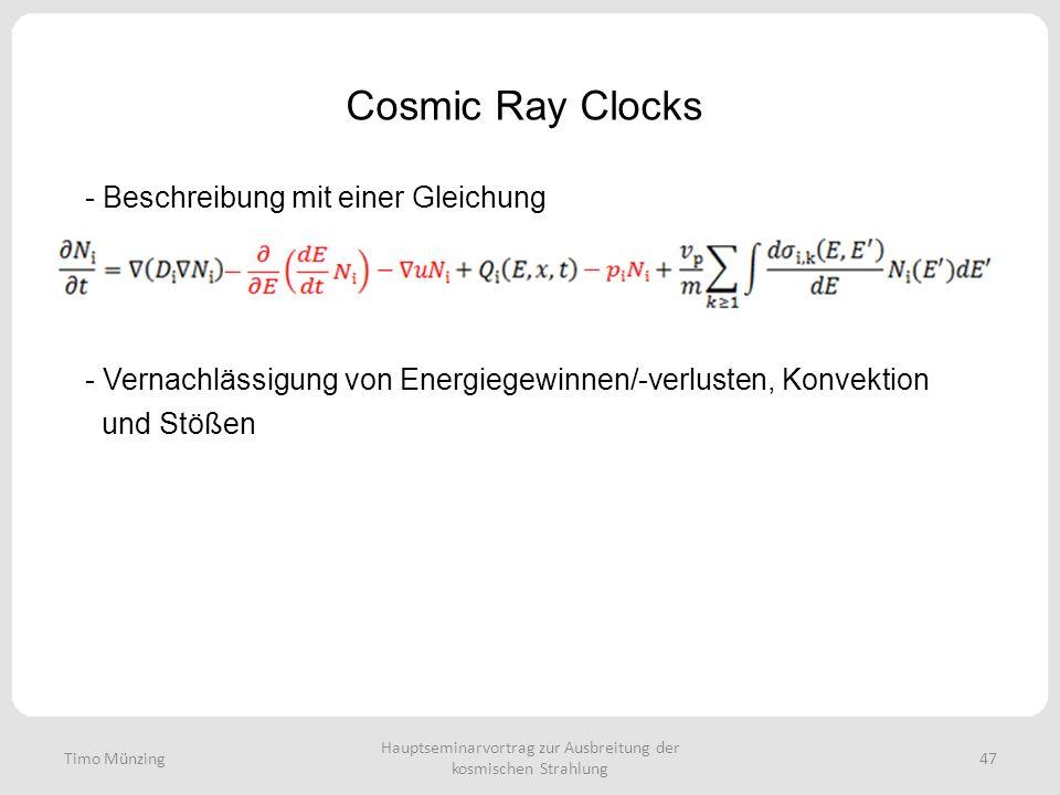 Hauptseminarvortrag zur Ausbreitung der kosmischen Strahlung 47 Cosmic Ray Clocks Timo Münzing - Beschreibung mit einer Gleichung - Vernachlässigung von Energiegewinnen/-verlusten, Konvektion und Stößen