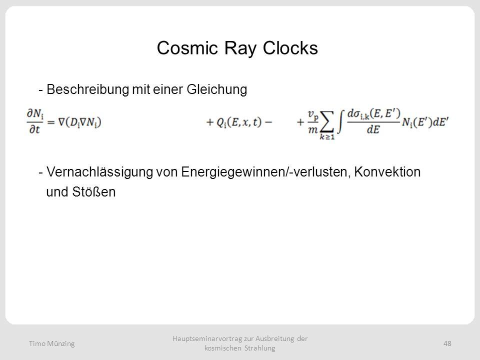 Hauptseminarvortrag zur Ausbreitung der kosmischen Strahlung 48 Cosmic Ray Clocks Timo Münzing - Beschreibung mit einer Gleichung - Vernachlässigung von Energiegewinnen/-verlusten, Konvektion und Stößen