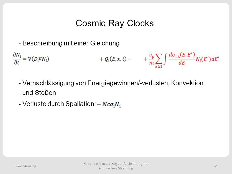 Hauptseminarvortrag zur Ausbreitung der kosmischen Strahlung 49 Cosmic Ray Clocks Timo Münzing - Beschreibung mit einer Gleichung - Vernachlässigung von Energiegewinnen/-verlusten, Konvektion und Stößen - Verluste durch Spallation: