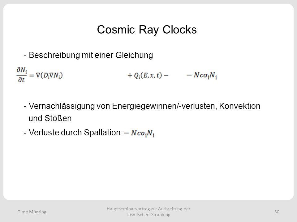 Hauptseminarvortrag zur Ausbreitung der kosmischen Strahlung 50 Cosmic Ray Clocks Timo Münzing - Beschreibung mit einer Gleichung - Vernachlässigung von Energiegewinnen/-verlusten, Konvektion und Stößen - Verluste durch Spallation: