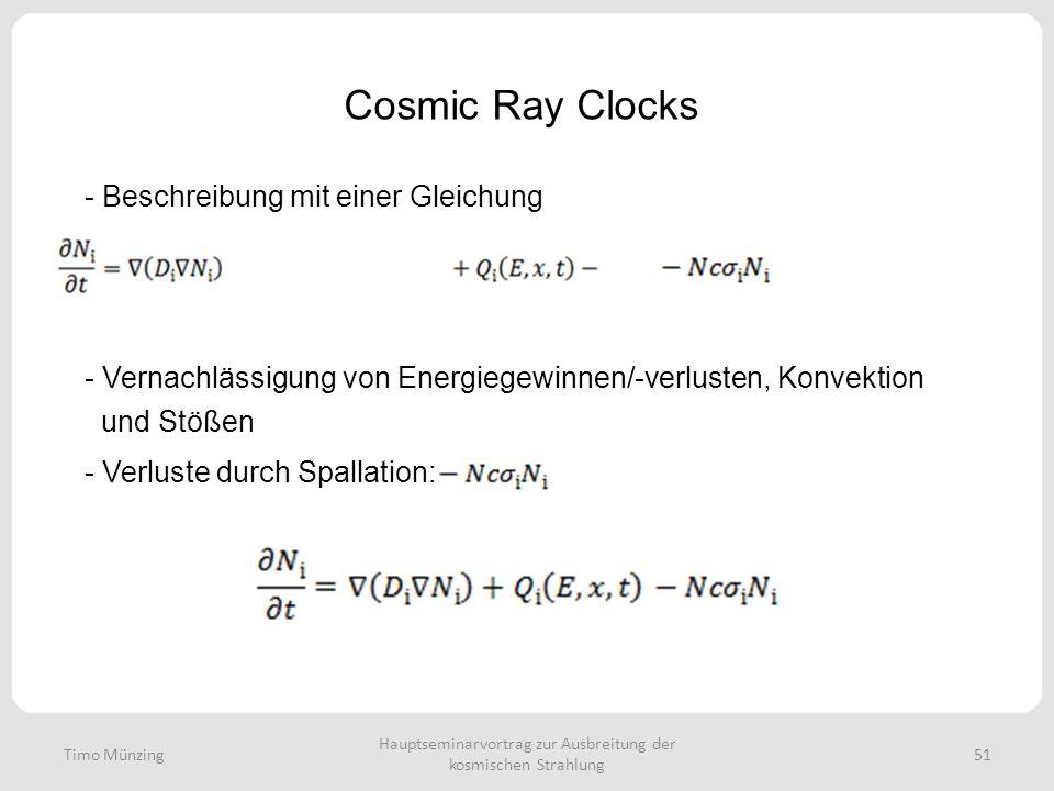 Hauptseminarvortrag zur Ausbreitung der kosmischen Strahlung 51 Cosmic Ray Clocks Timo Münzing - Beschreibung mit einer Gleichung - Vernachlässigung von Energiegewinnen/-verlusten, Konvektion und Stößen - Verluste durch Spallation: