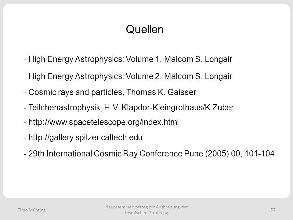 Hauptseminarvortrag zur Ausbreitung der kosmischen Strahlung 57 Quellen Timo Münzing - High Energy Astrophysics: Volume 1, Malcom S.