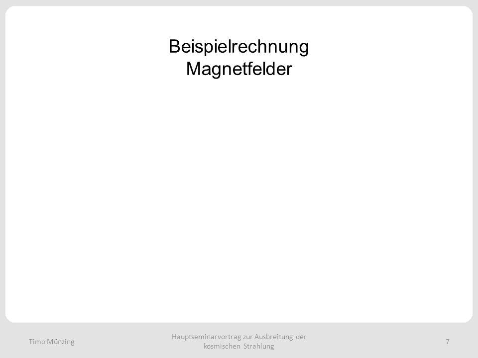 Beispielrechnung Magnetfelder Hauptseminarvortrag zur Ausbreitung der kosmischen Strahlung 7Timo Münzing