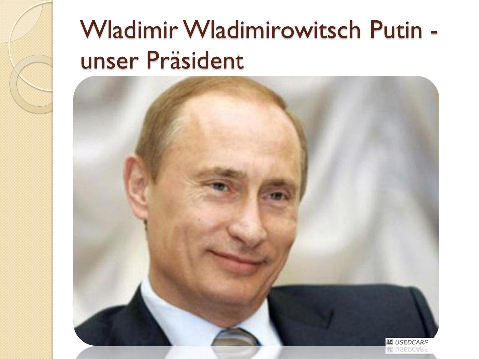 Wladimir Wladimirowitsch Putin - unser Präsident «Die nationale Idee ist der Patriotismus und der Wohlstand, gewährleistet vom Staat» Презентация учит