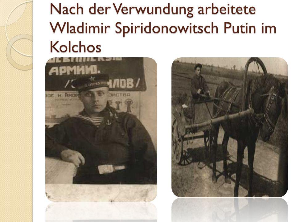 Nach der Verwundung arbeitete Wladimir Spiridonowitsch Putin im Kolchos